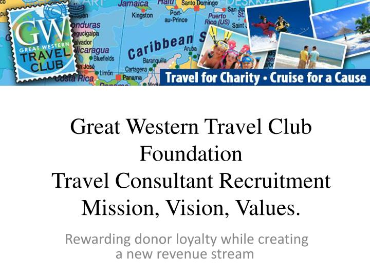 great western travel club foundation travel consultant recruitment mission vision values n.