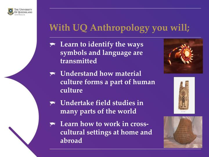 With UQ Anthropology you will;