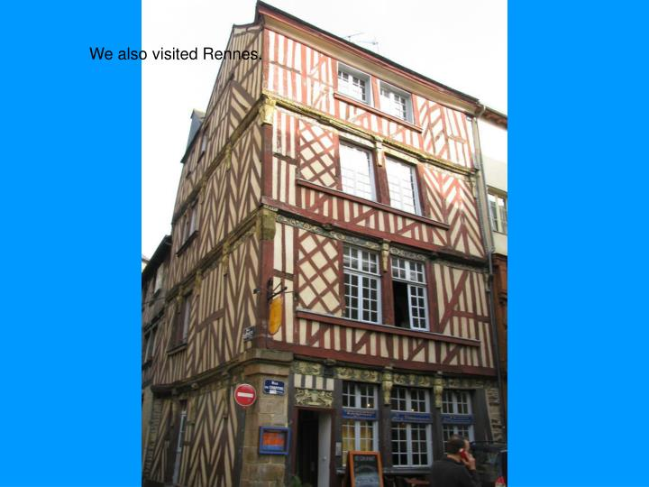 We also visited Rennes.