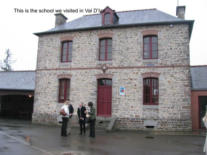 This is the school we visited in Val D'Ize