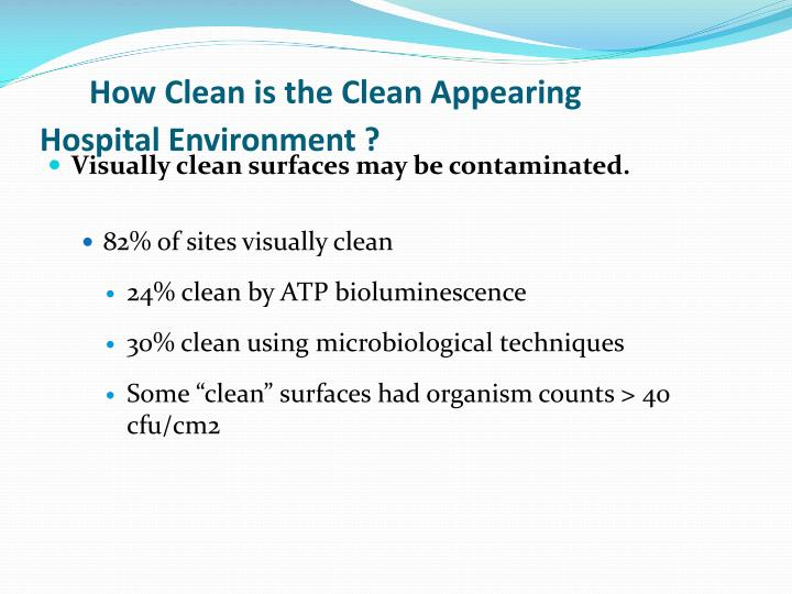 How Clean is the Clean Appearing            Hospital Environment ?