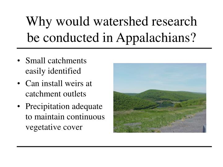 Why would watershed research be conducted in Appalachians?