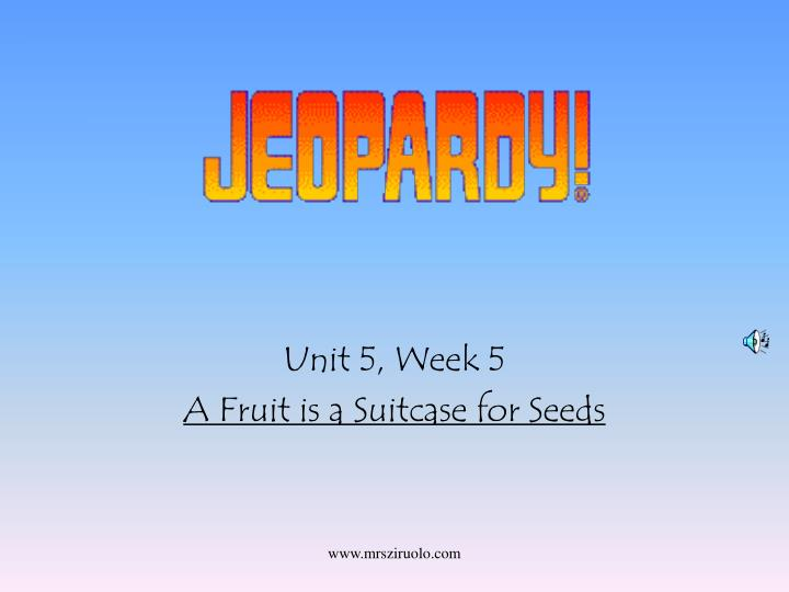 unit 5 week 5 a fruit is a suitcase for seeds n.