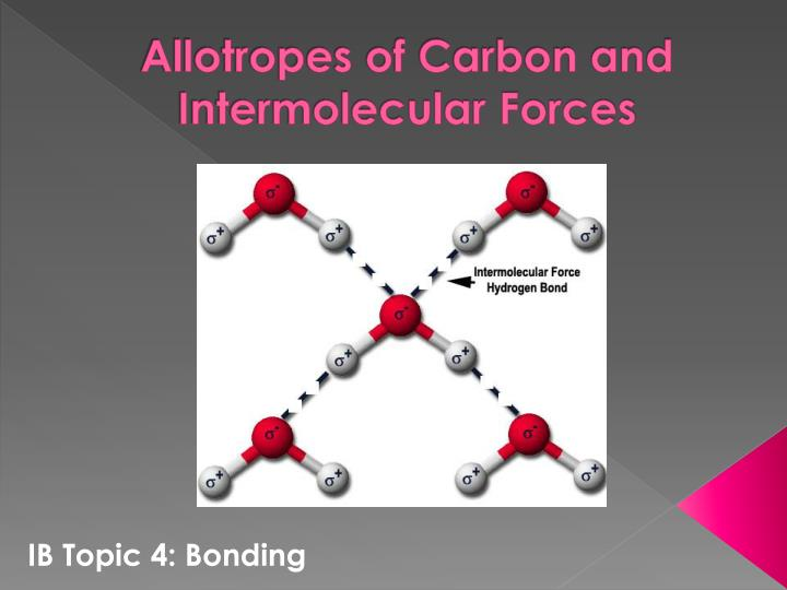 allotropes of carbon and intermolecular forces n.