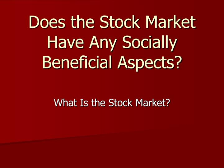 Does the stock market have any socially beneficial aspects
