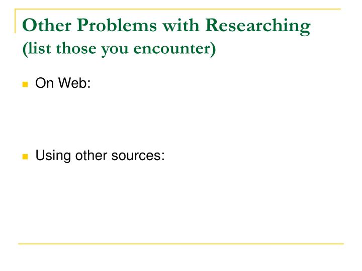 Other Problems with Researching