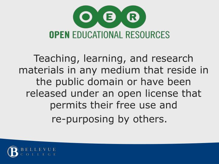 Teaching, learning, and research materials in any medium that reside in the public domain or have been released under an open license that permits their free use and