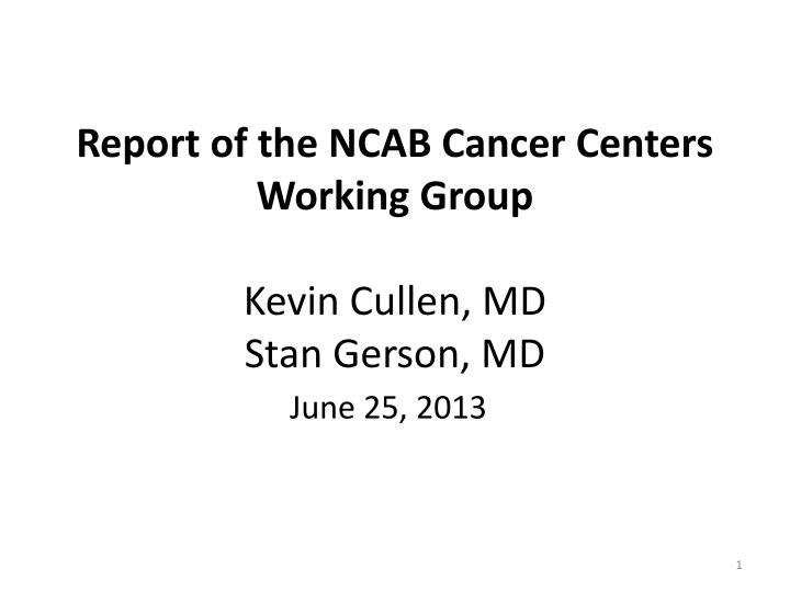report of the ncab cancer centers working group kevin cullen md stan gerson md n.