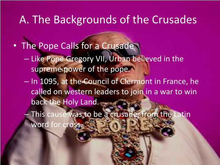 A. The Backgrounds of the Crusades