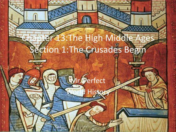 Chapter 13 the high middle ages section 1 the crusades begin