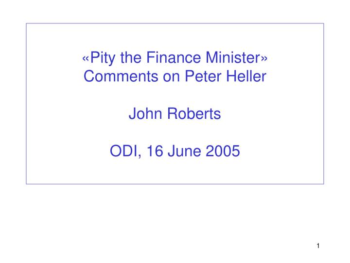 pity the finance minister comments on peter heller john roberts odi 16 june 2005 n.