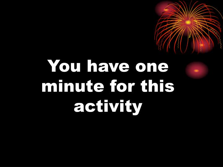 you have one minute for this activity n.