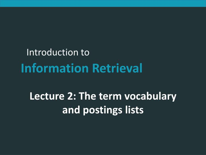 lecture 2 the term vocabulary and postings lists n.