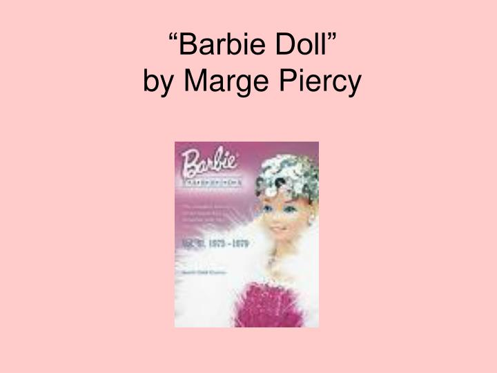 analysis of the poem barbie doll Analysis of the poem barbie doll, by marge piercy - barbie doll' written by marge piercy (1973) this girlchild was born as usual and presented dolls that did pee.