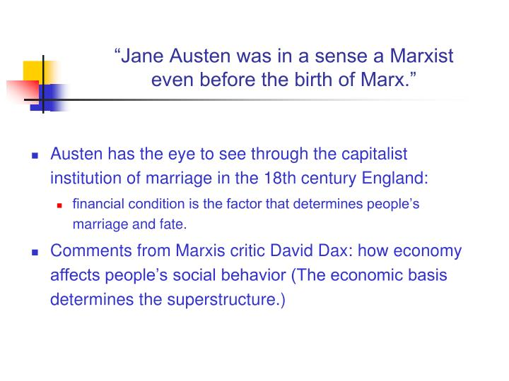 jane austen was a marxist before marx While the novel pride and prejudice by jane austen does not openly display marx's idea of the when subjected to a marxist reading, pride and prejudice reflects how relationships were although pride and prejudice was written before the bourgeoisie become the dominant class of the western.