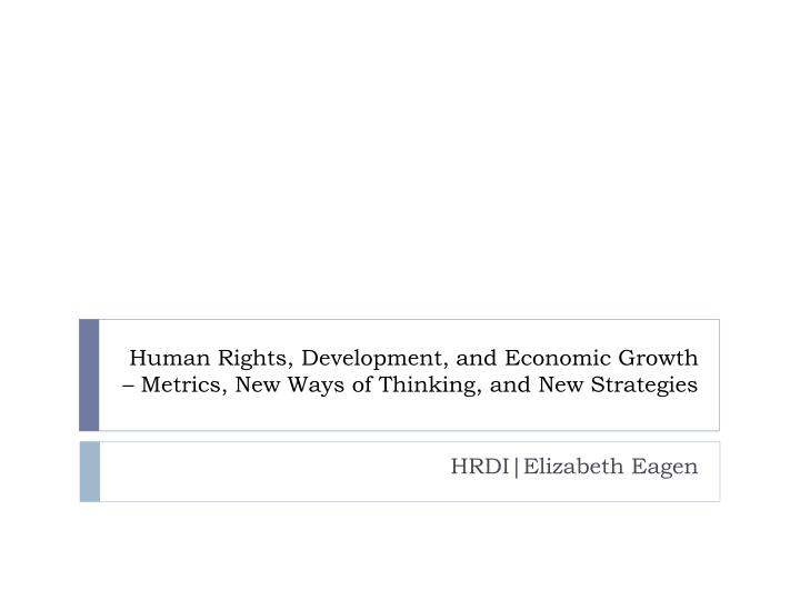 human rights development and economic growth metrics new ways of thinking and new strategies n.