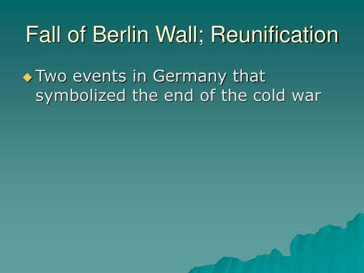 Fall of Berlin Wall; Reunification