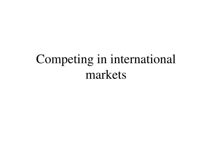 competing in international markets n.