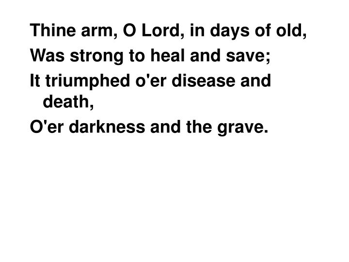 Thine arm, O Lord, in days of old,