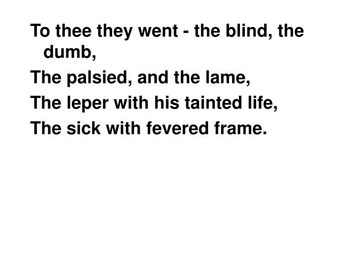 To thee they went - the blind, the dumb,