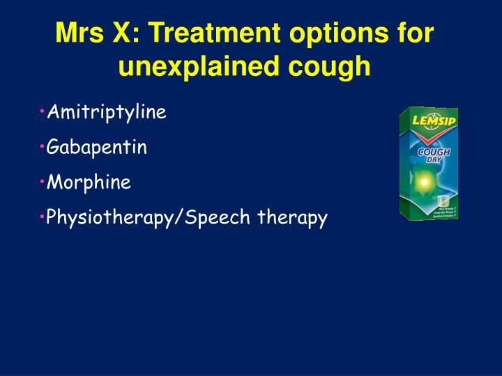 Mrs X: Treatment options for unexplained cough