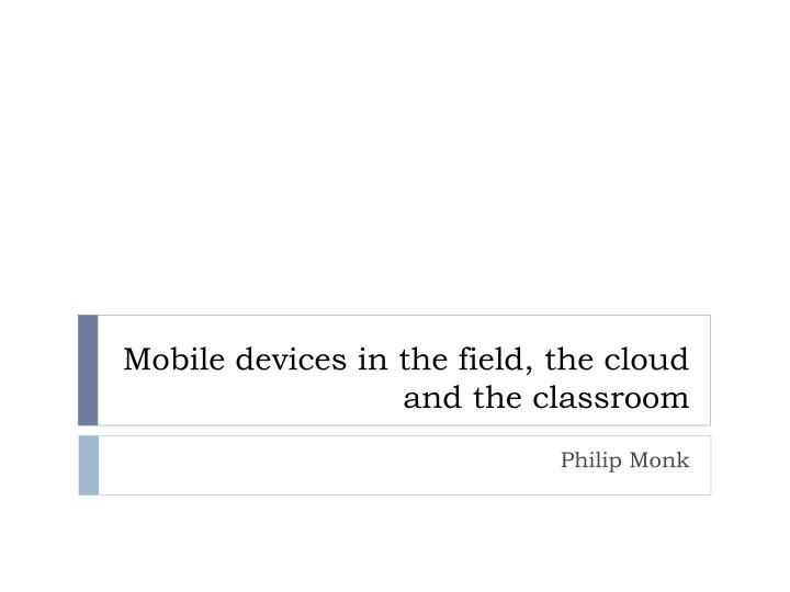 mobile devices in the field the cloud and the classroom n.