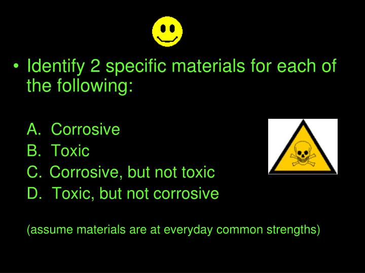 Identify 2 specific materials for each of the following: