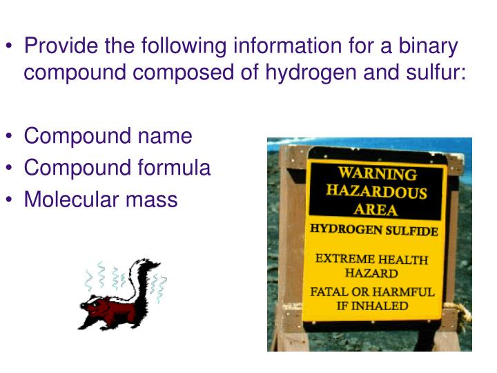 Provide the following information for a binary compound composed of hydrogen and sulfur: