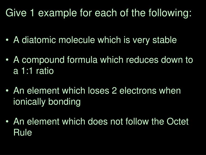 Give 1 example for each of the following: