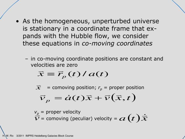 As the homogeneous, unperturbed universe   is stationary in a coordinate frame that ex-pands with the Hubble flow, we consider   these equations in