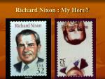 richard nixon my hero