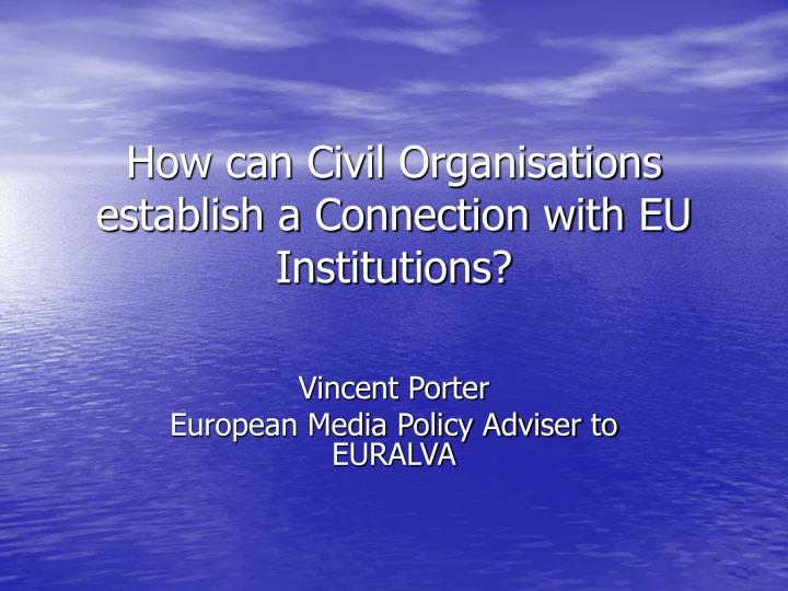 how can civil organisations establish a connection with eu institutions n.