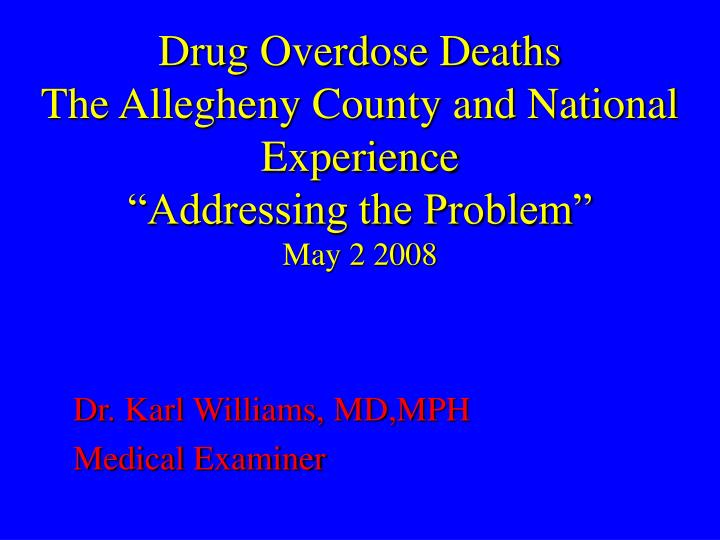 drug overdose deaths the allegheny county and national experience addressing the problem may 2 2008 n.