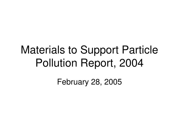 materials to support particle pollution report 2004 n.
