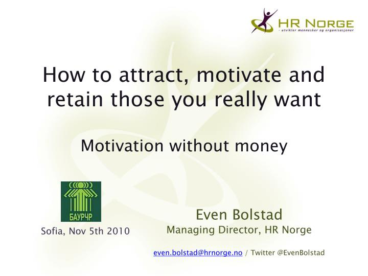 how to attract motivate and retain those you really want motivation without money n.