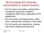 but to change the university accountability reward structure