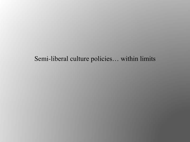 Semi-liberal culture policies… within limits