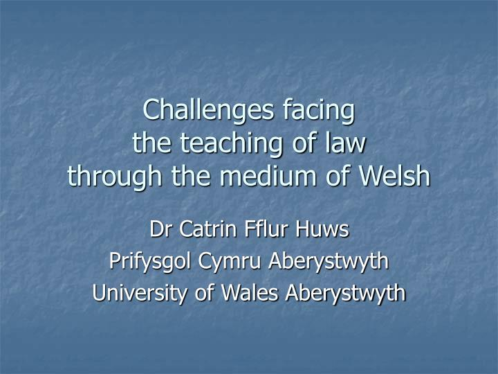 challenges facing the teaching of law through the medium of welsh n.