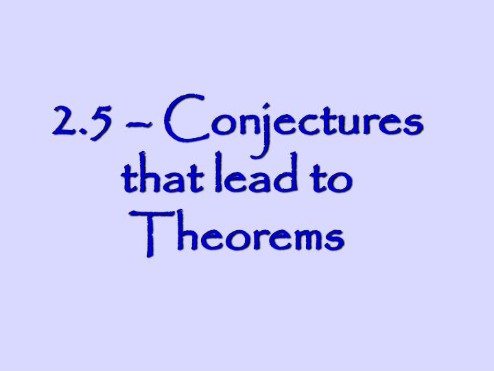 2 5 conjectures that lead to theorems n.