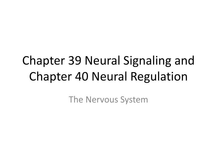 chapter 39 neural signaling and chapter 40 neural regulation n.
