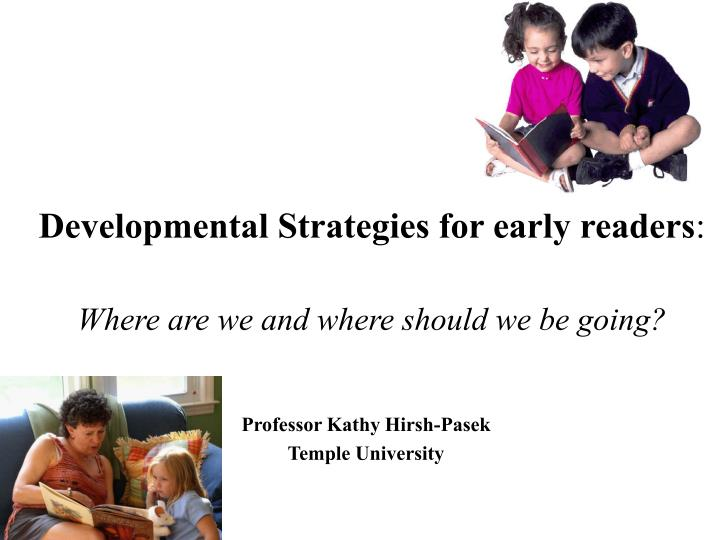 developmental strategies for early readers where are we and where should we be going n.