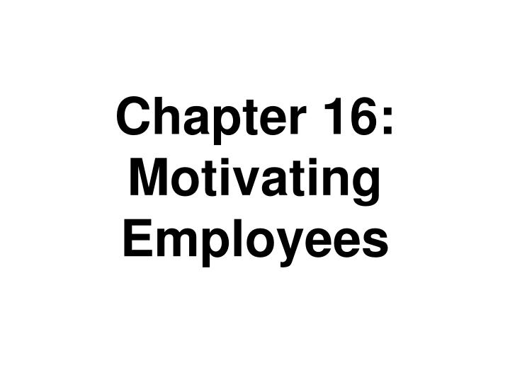 chapter 16 motivating employees n.