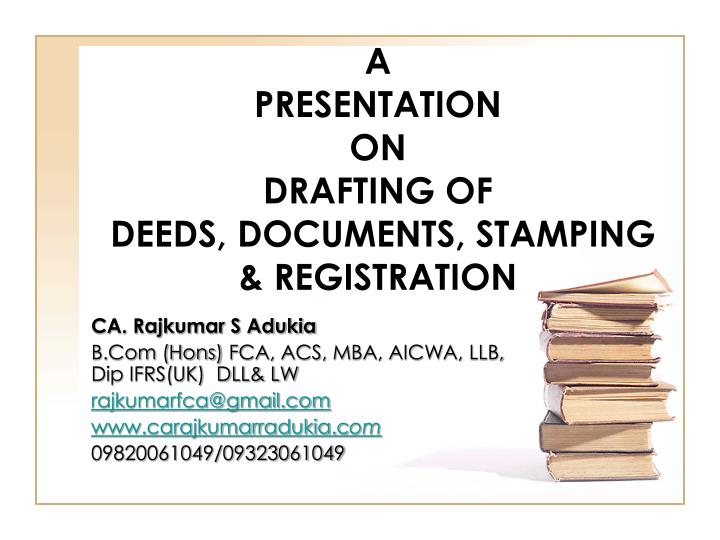A presentation on drafting of deeds documents stamping registration
