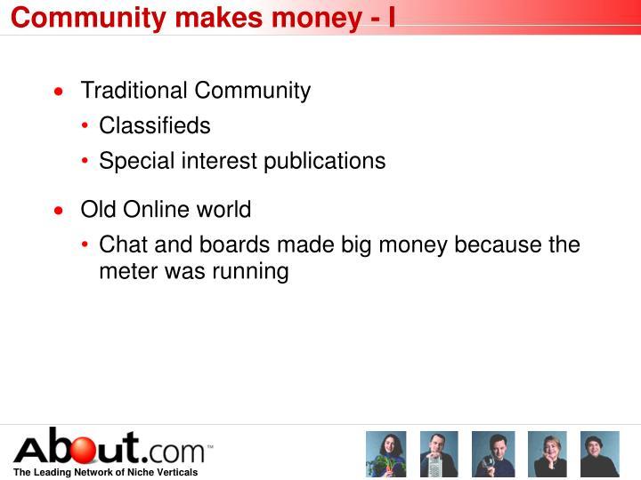 Community makes money - I