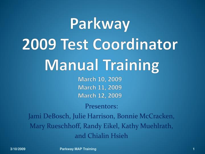 parkway 2009 test coordinator manual training march 10 2009 march 11 2009 march 12 2009 n.