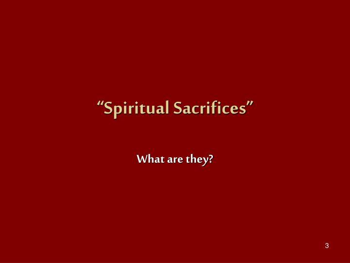 Spiritual sacrifices