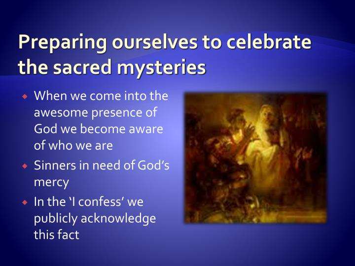 Preparing ourselves to celebrate the sacred mysteries
