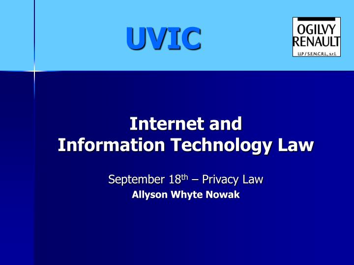 internet and information technology law september 18 th privacy law allyson whyte nowak n.