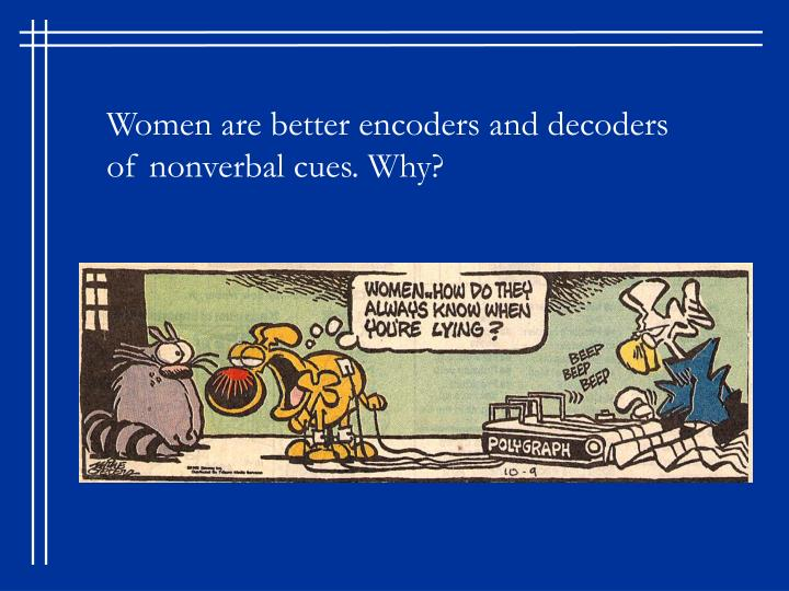 Women are better encoders and decoders of nonverbal cues. Why?