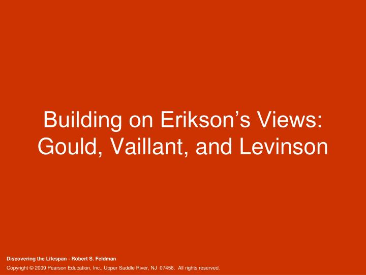 Building on Erikson's Views: Gould, Vaillant, and Levinson